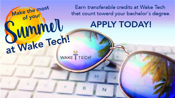 Make the most of your summer at Wake Tech. Earn transferable credits to count toward your bachelor's degree.Apply today!