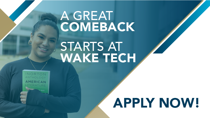 A great comeback. Starts at Wake Tech. Apply Now!