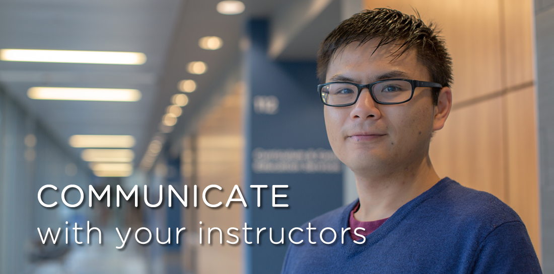 COMMUNICATE with your instructors